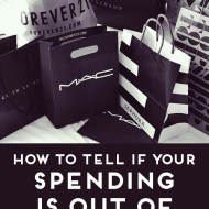 How To Tell If Your Spending Is Out Of Control & How To Stop It