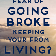 Is The Fear Of Going Broke Keeping You From Living?
