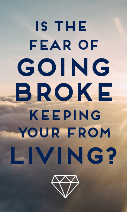 Is the fear of going broke keeping you from living your dreams? Here's why it shouldn't.