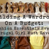 Build A Wardrobe On A Budget: Fashion Essentials Every Frugal Girl Must Have