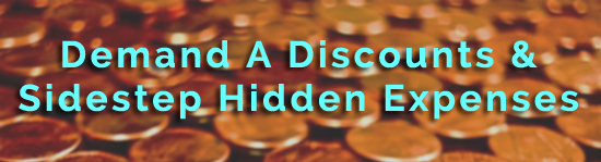 demand your discouts and be mindful of hidden extra expenses