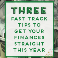 3 Fast Track Tips To Get Your Finances Straight This Year