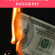 Are You Sabotaging Your Financial Success?  7 Key Indicators