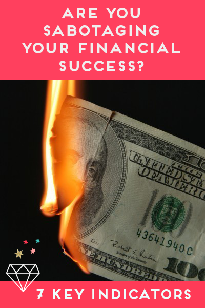 Are you sabotaging your chances of financial success? Here are 7 key indicators that will tell you.