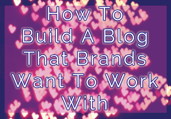 How To Build A Blog That Brands Want To Work With
