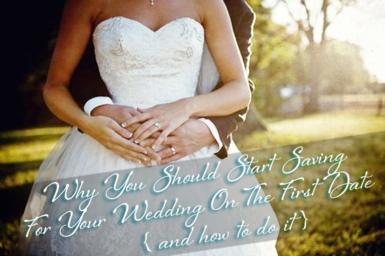 Why You Should Start Saving For Your Wedding On the First Date