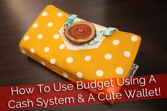 How To Budget With The Cash System…Hint- A Cute Wallet Helps!