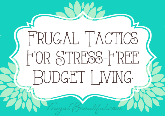 How To Live Frugally Wihtout Losing Your Mind - Frugal Tactics For Stress Free Budget Living from FrugalBeautiful.com