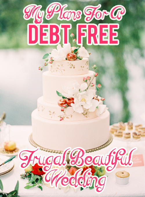 My Plans For A Debt Free Frugal Beautiful Wedding