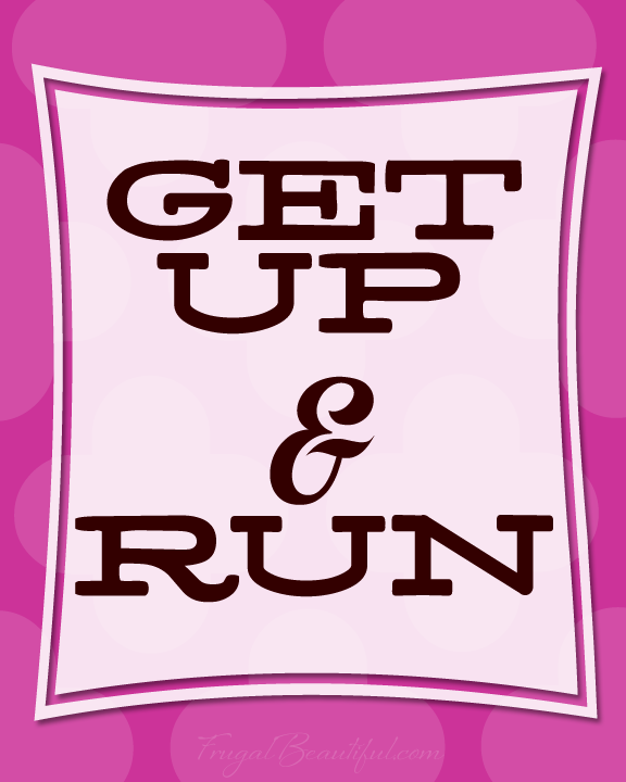 Get Up And Run -Free Inspirational Running Printables From FrugalBeautiful.com