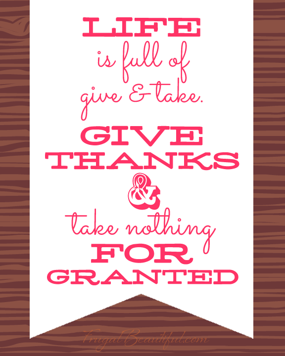 Life Is Full Of Give & Take - Free Gratitude Printables from FrugalBeautiful.com