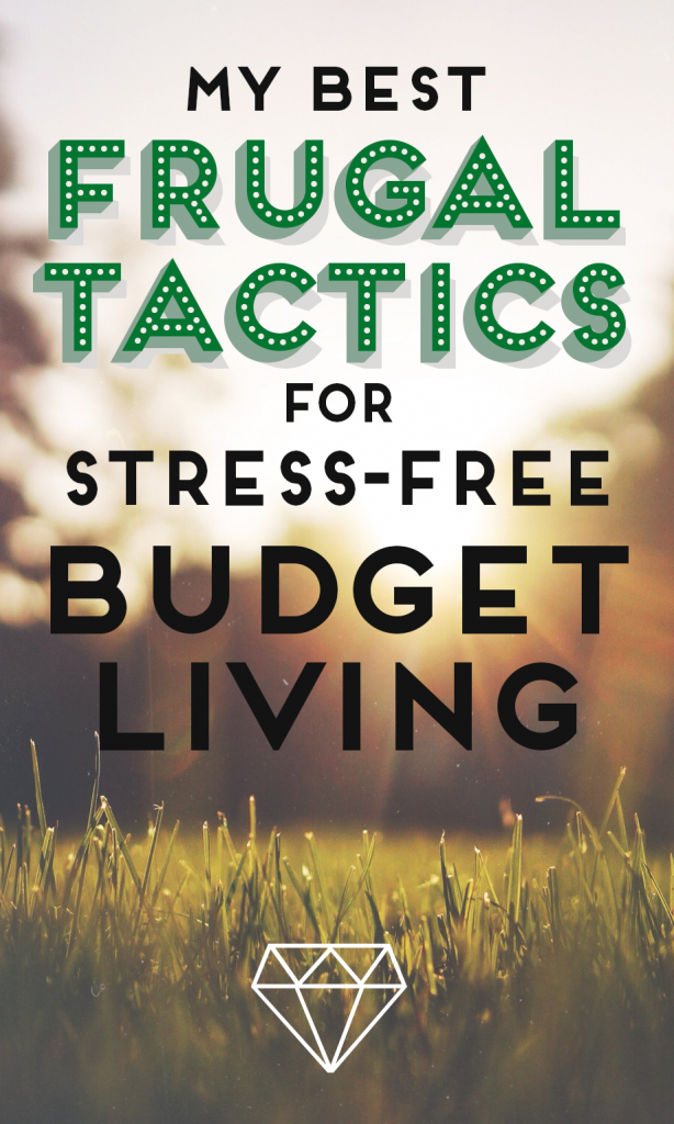 My best frugal tactics for stress-free budget living!