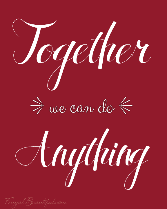 Together We Can Do Anything-free printable from frugalbeautiful.com