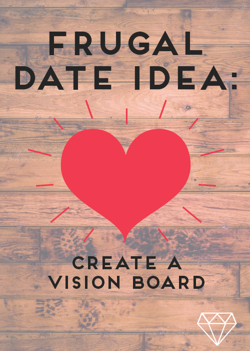 Need a frugal date idea? Why not try creating a vision board together?