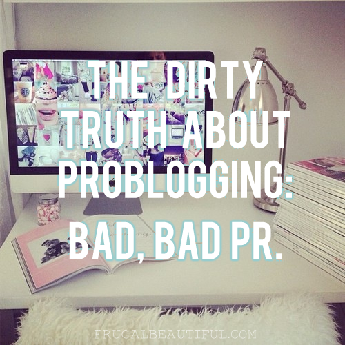 The Dirty Truth About Problogging- Bad, Bad PR.