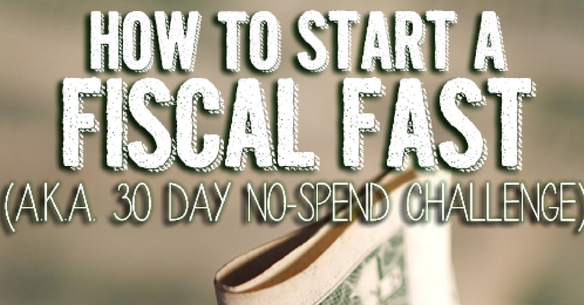 How To Do A Fiscal Fast (A.K.A. 30 Day No-Spend Challenge)