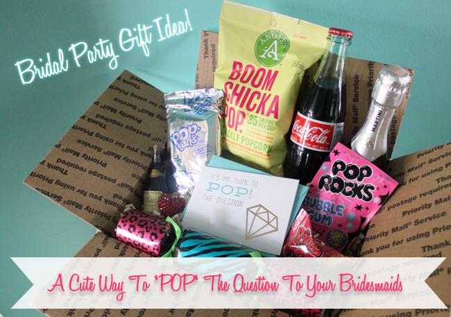 A Super Cute Way To POP The Question To Your Bridesmaids- A POP Box!