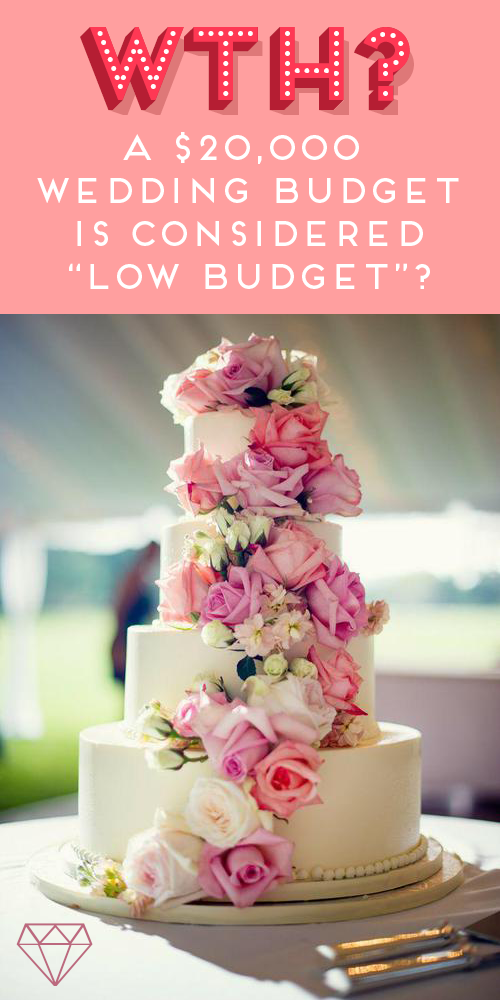 "I couldn't believe that $20,000 was considered ""low budget"" for a wedding! Can you?"
