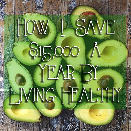 How I Save $15,000 A Year By Living Healthy