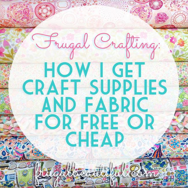 Frugal Crafting- How I Get Craft Supplies And Fabric For Free Or Cheap