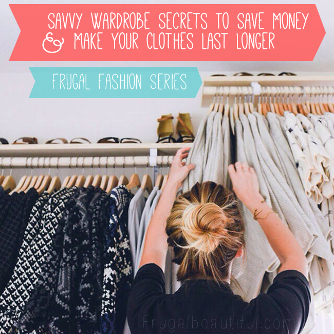 Savvy Wardrobe Secrets To Save Money & Make Your Clothes Last Longer