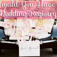 Is It Bad To Not Have A Wedding Registry? Questions I Have When Planning Our Wedding
