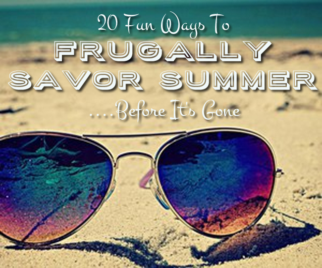 20 Ways To Frugally Savor Summer Before It's Gone