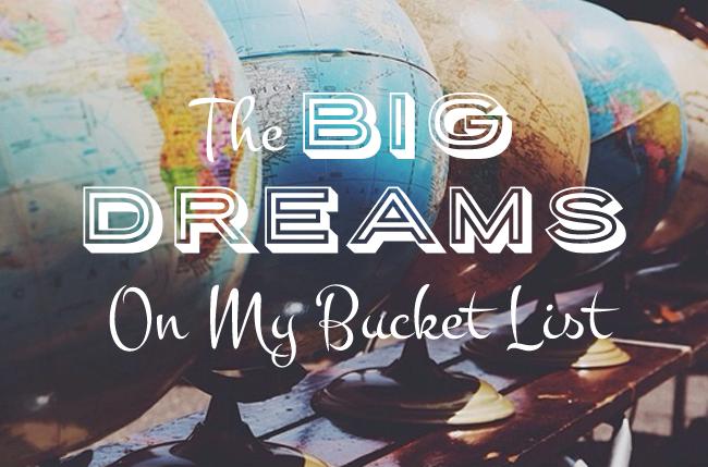 The Big Dreams On My Bucket list