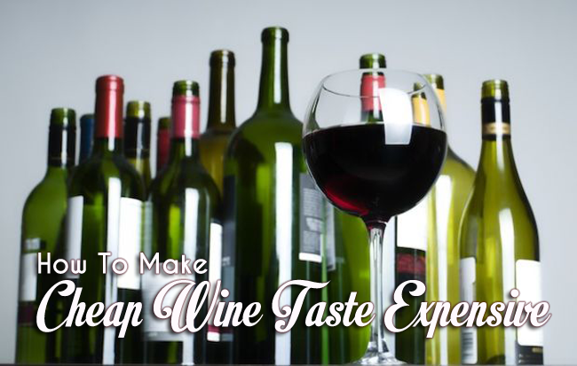 How to make cheap wine taste expensive for Best tasting cheap wine