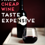 How To Make Cheap Wine Taste Expensive