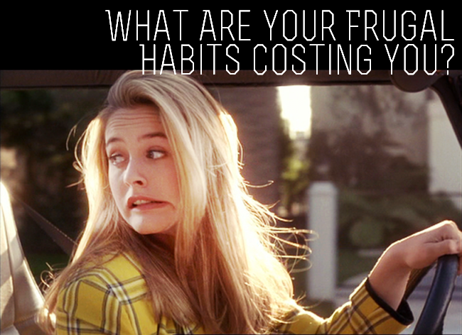 When Frugality Is Stupid- Are These Frugal Habits Actually Costing You Money Each Month? Chances Are, Yes.