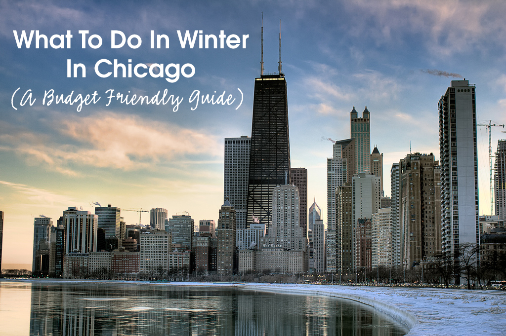 A budget friendly guide for activities you can do in Winter in Chicago