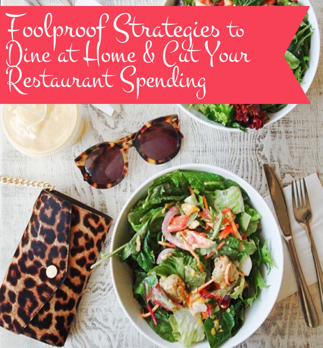 Foolproof Strategies To Dine At Home & Cut Your Restaurant Spending…Cutting Food Costs Doesn't Have To Suck, Let's Make It Painless To Dine In!