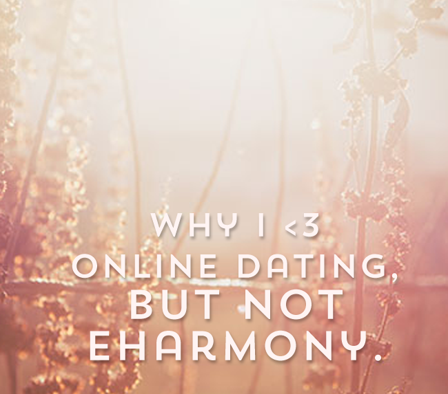 Thinking about trying online dating?  I love to use the sites but had a frustrating experience with eharmony and would not recommend it!  Read on to see if it's right, or wrong, for you...