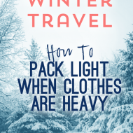 Winter Travel: How To Pack Light When Clothes Are Heavy