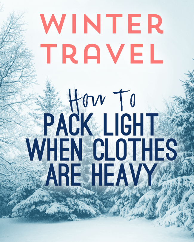 Winter Travel How To Pack Light When