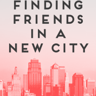 Stop Waiting For Permission: Finding New Friends In The City