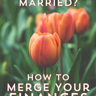 Partnering up or getting married?  How to get your money in order when you marry and merge your finances as a married couple