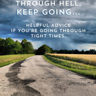 If You're Going Through Hell, Keep Going. Advice For Anyone Going Through Tight Times