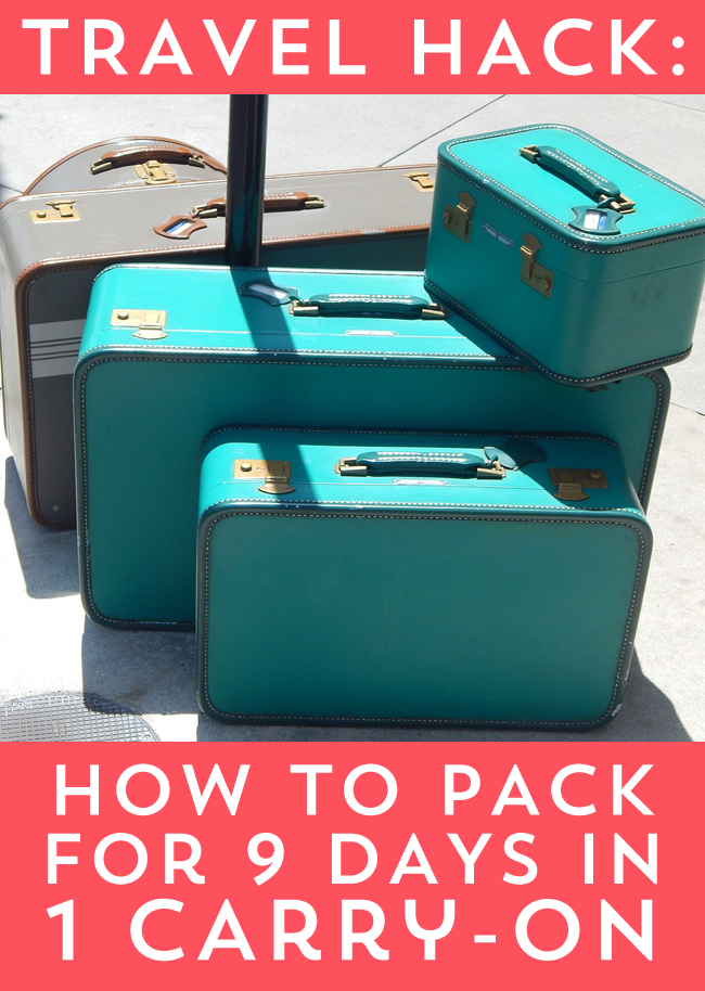 Super Helpful Travel Hack-  Packing Nine Days Into Your Carry On