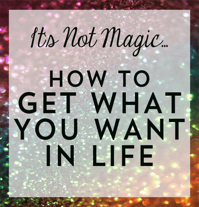 How To Get What You Want In Life, If you need a boost, read this post!