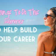 Summer isn't just for lazy beach days!  You should be gearing up your career this summer, here's how!