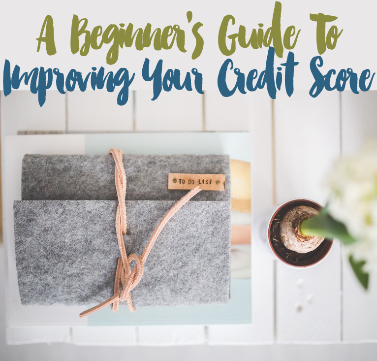 A Beginner's Guide To Improving Your Credit Score