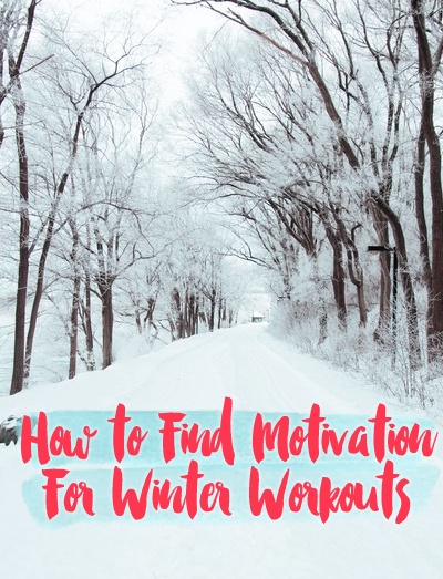 How To Find & Keep Motivation For Winter Workouts