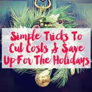 Simple Tricks To Cut Costs & Save Up For The Holidays (Starting Today!)