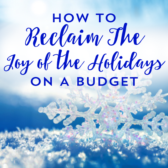 Don't Have A Blue Christmas!  How To Reclaim The Joy of the Holidays On A Budget
