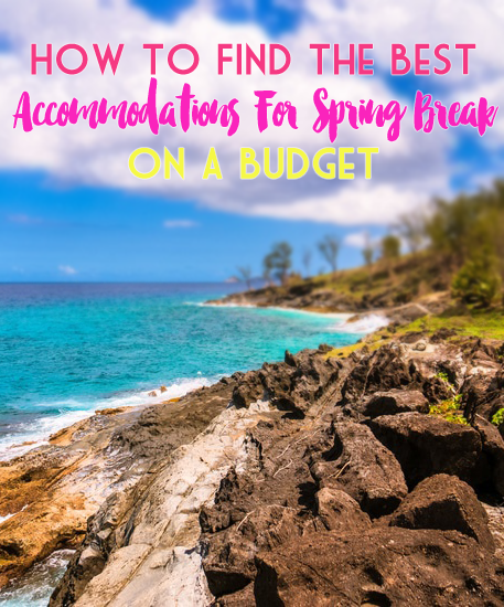 Want to vacation on a budget?  How To Find The Best Accommodations For Spring Break On A Budget