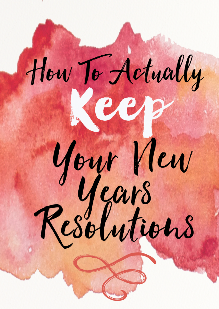 How To Actually KEEP Your New Years Resolutions All Year Long