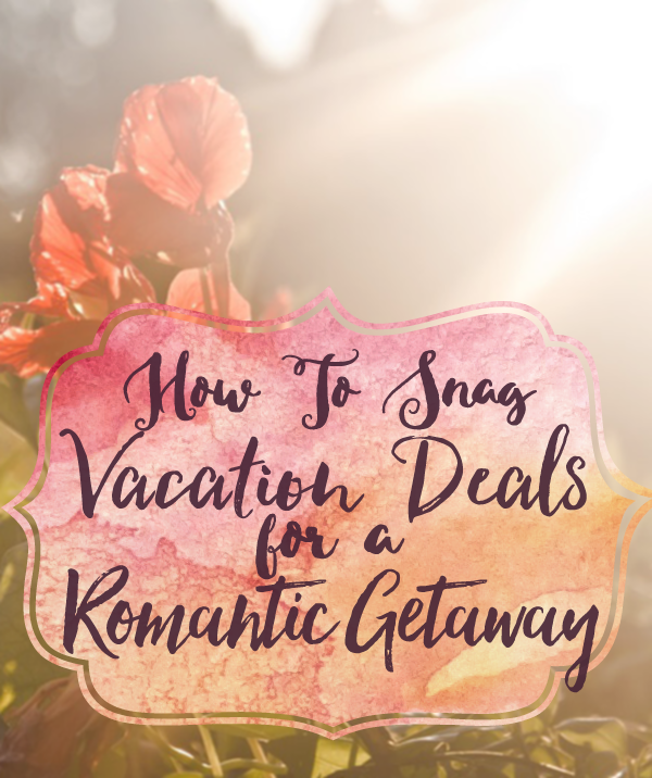 Super Sweet Vacation Deals for Valentine's Day or an Anniversary