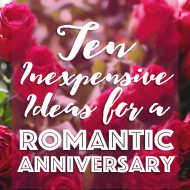 Ten Inexpensive Ideas for a Romantic Anniversary